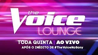 #TheVoiceNoSony Lounge - com Foquinha e Thiago Pasqualotto - Episódio 07