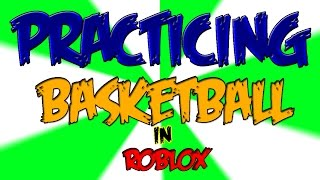 ROBLOX : Practicing Basketball!