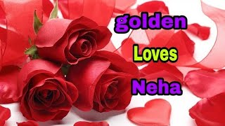 """Golden loves Neha"" name whatsapp status video....