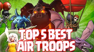 Clash Of Clans - TOP 5 AIR TROOPS ( Least to Greatest!)