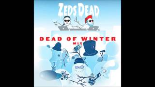 Zeds Dead - Dead of Winter Mix