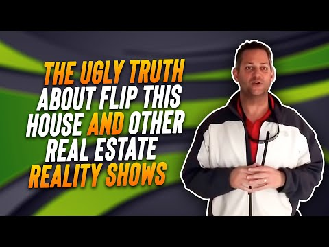 The Ugly Truth About Flip This House And Other Real Estate Reality Shows.