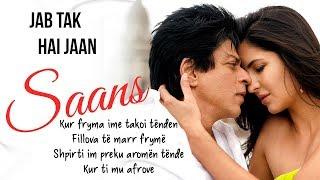 Saans  Albanian Lyrical | Jab Tak Hai Jaan | Shah Rukh Khan, Katrina Kaif