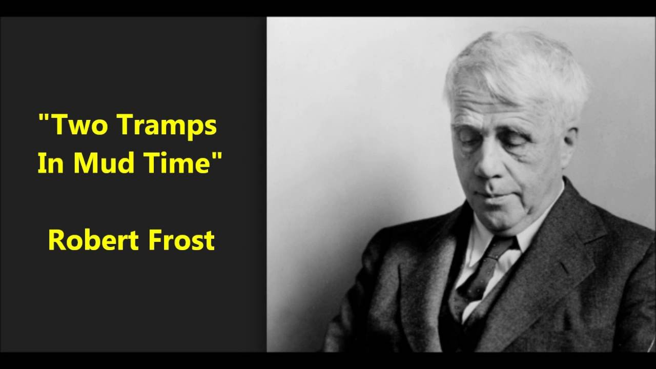 an analysis of two tramps in mud time by robert frost , is posed in two ways in two tramps in mud time, for like many of frost's poems, two, tramps in mud time unites divergent from robert frost and the.