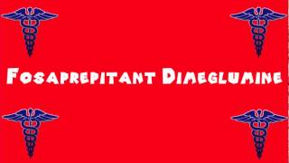 Pronounce Medical Words ― Fosaprepitant Dimeglumine(, 2014-04-25T16:06:02.000Z)