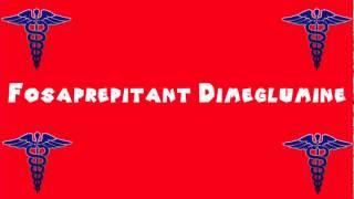 Pronounce Medical Words ― Fosaprepitant Dimeglumine