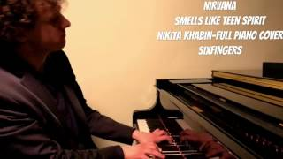 Nirvana - Smells like teen spirit -(Nikita Khabin -Full Piano COVER) SIXFINGERS