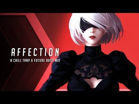 Affection  A Chill Trap & Future Bass Mix