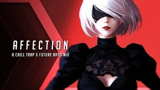 Affection | A Chill Trap \u0026 Future Bass Mix