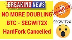 SEGWIT2X Cancelled!!! | NO MORE BITCOIN SEGIT2X HARDFORK ?