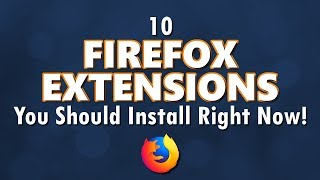 10 Firefox Extensions You Should Install Right Now! 2019