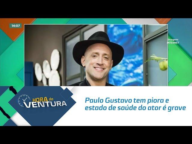 Paulo Gustavo tem piora e estado de saúde do ator é grave