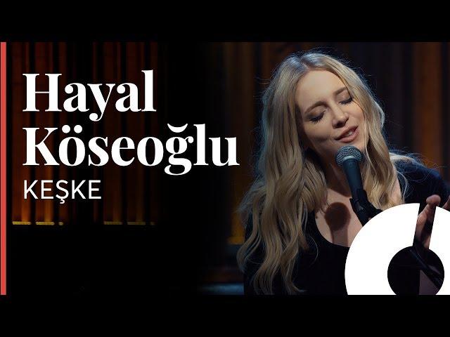 Hayal Köseoğlu - Keşke / Akustikhane