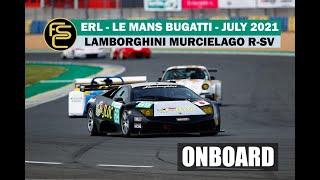 ONBOARD | LAMBORGHINI MURCIELAGO R-SV GT1 - ERL - Le Mans Bugatti