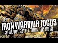 Iron Warrior Focus - Imperial Fists are still better!