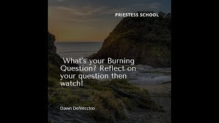 What's your Burning Question? Reflect on your question then watch!