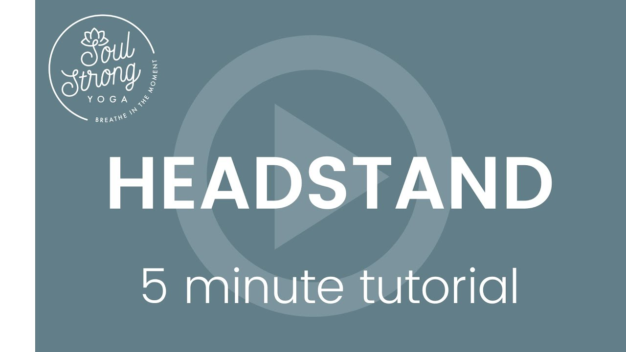 5 minute Headstand Tutorial - Learn Sirsasana | Soul Strong Yoga