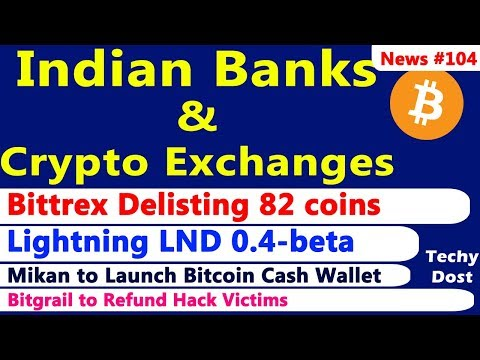 Indian Banks & Crypto Exchanges, Bittrex Delisting 82 coins, Lightning LND 0.4-beta, Abra