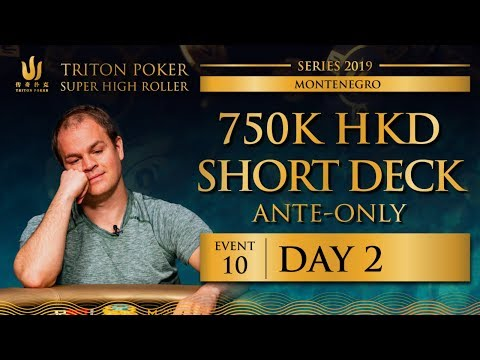 Triton Montenegro 2019 - Short Deck Ante-Only €82.5K - Day 2