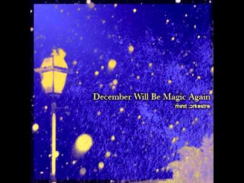 December Will Be Magic Again The Spiels formally known as Minute Orchestra