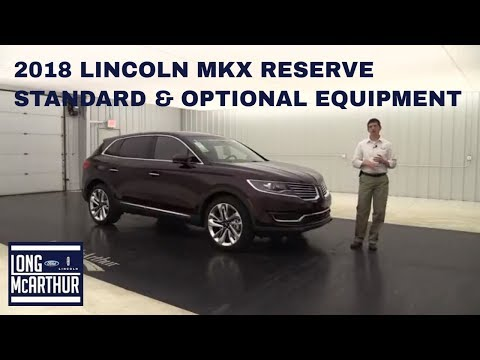 2018 LINCOLN MKX RESERVE OVERVIEW: STANDARD & OPTIONAL EQUIPMENT