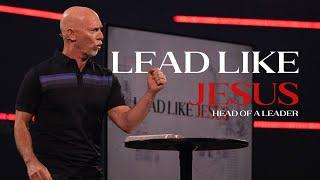 Lead Like Jesus // Week 3 - Head of a Leader // Mark Moore