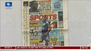 Sports Papers: Iheanacho Eager To End 14-month EPL Goal Drought |Sport This Morning|