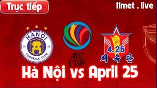 Trực tiếp Hà Nội vs April 25 lúc 19h ngày 25-09 Chung kết AFC - CÚP C2 CHÂU Á