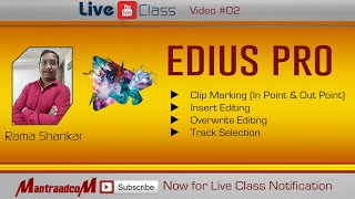 #04 Live Video Editing Class | Edius Pro | Clip marking, Insert Editing, - By Rama Sir | Mantraadcom