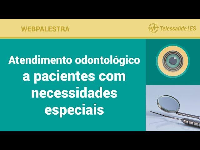 WebPalestra: Atendimento odontológico a pacientes com necessidades especiais
