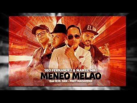 Seo Fernandez & Maikel Miki - Meneo Melao feat DJ El Dan & Paky Madarena