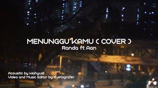Menunggu Kamu (Cover) Randa ft Aan