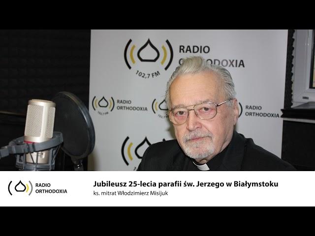 Jubileusz 25-lecia parafii św. Jerzego w Białymstoku - ks. Grzegorz Misijuk
