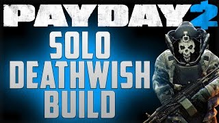 Solo Deathwish Build - Payday 2 Payday 2 DW builds