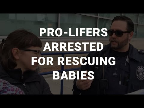 Pro Lifers Arrested for Rescuing Babies