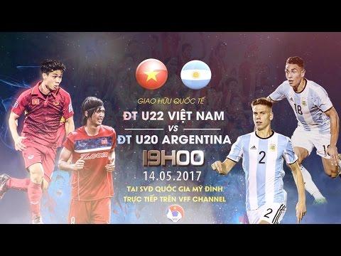 TRỰC TIẾP | U22 VIỆT NAM vs U20 ARGENTINA | GIAO HỮU QUỐC TẾ 2017