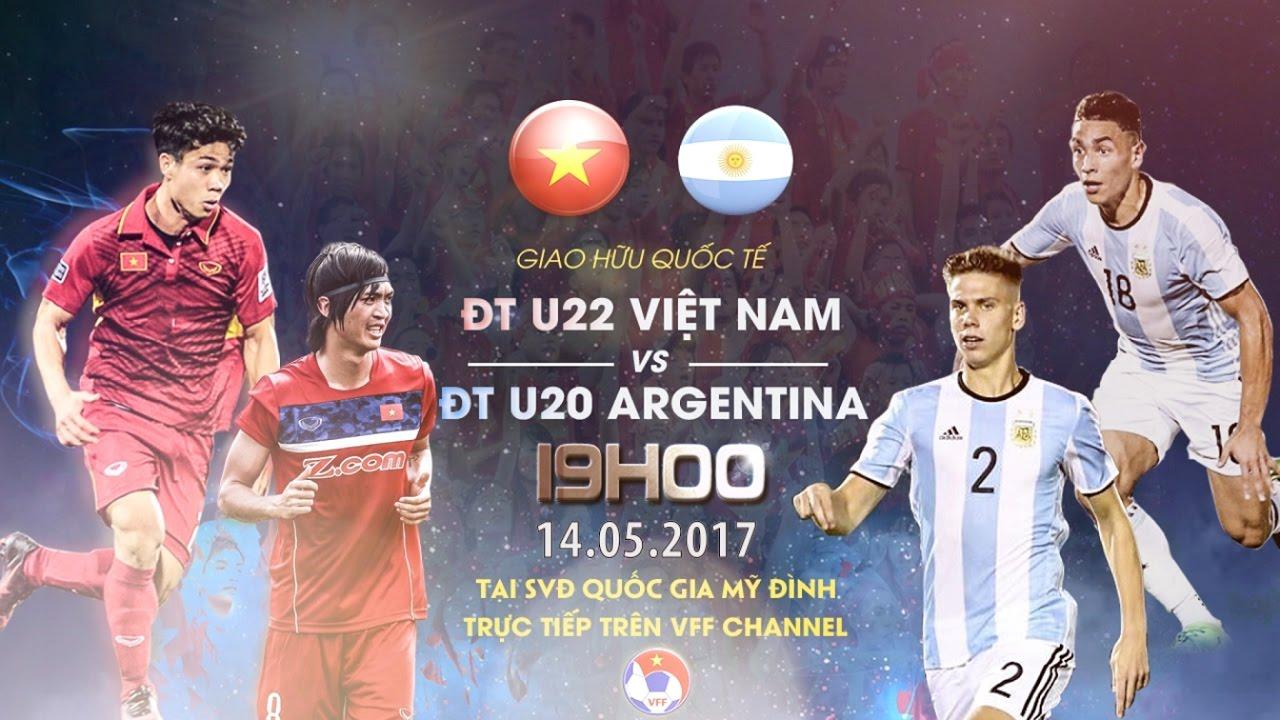 U22 Việt Nam vs U20 Argentina _ 14-05-2017