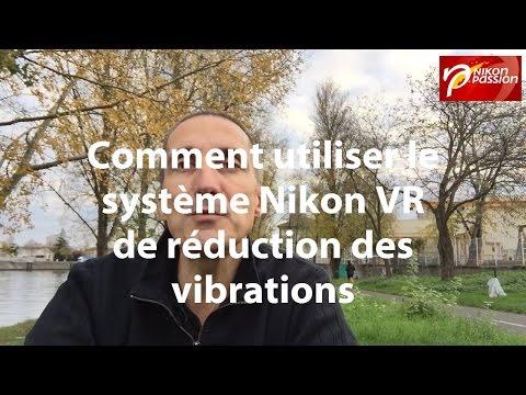 Réduction des vibrations Nikon VR, comment, pourquoi utiliser Nikon VR