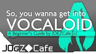 So, you wanna get into VOCALOID - A Beginner's Guide by JOEZCafe (Basics, Music and Software Tips)