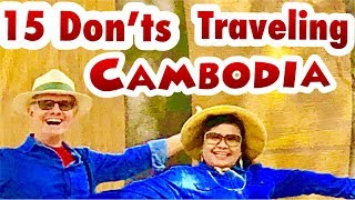 15 HOT TIPS  Don'ts Traveling In Cambodia :Our  Cambodia In 6 week : PART 5:  Phnom Penh, Siem Reap,