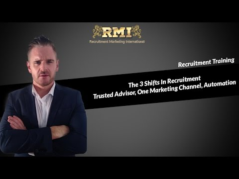 Recruitment Marketing-The 3 Shifts In Recruitment Trusted Advisor, One Marketing Channel, Automation