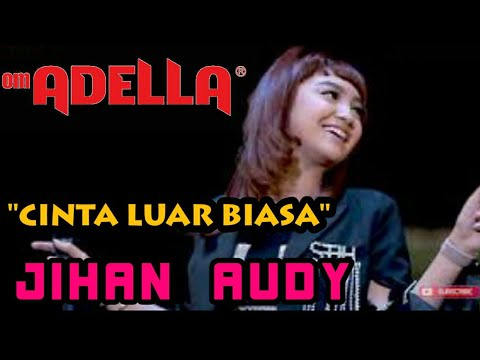 CINTA LUAR BIASA - JIHAN AUDY - OM ADELLA LIVE GOFUN BOJONEGORO 2019