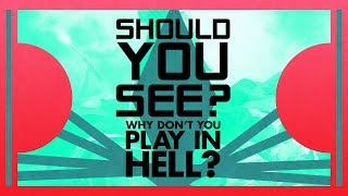 Should You See Why Don't You Play In Hell?