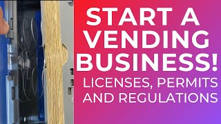 Starting A Vending Machine Business (Vending Regulations, Licenses & Permits)