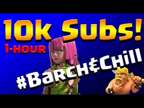 Clash of Clans: 10k Subscribers!  1-Hour #Barch&Chill Special