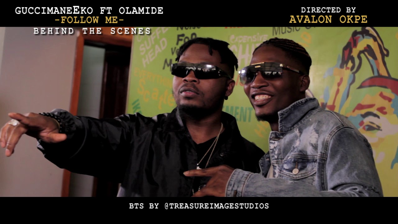 The making of FOLLOW ME by GuccimaneEko ft Olamide