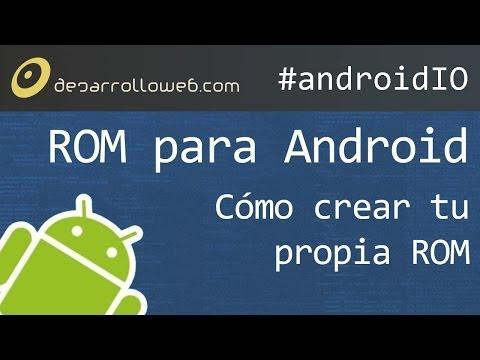 Cómo crear tu propia ROM para Android #androidIO