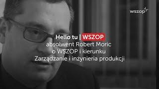 absolwent Robert Moric o WSZOP i kierunku Zarządzanie i inżynieria produkcji