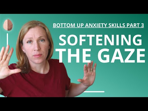 Anxiety Hack: Soften the Gaze (Anxiety Skills #9) Panic Attacks and Tunnel vision