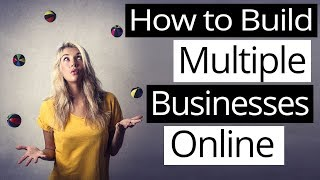 How to Build Multiple Business Online Simultaneously